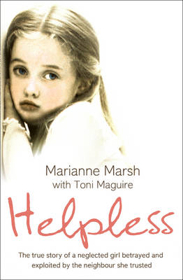 Helpless: The True Story of a Neglected Girl Betrayed and Exploited by the Neighbour She Trusted (BOK)