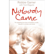 Nobody Came: The Appalling True Story of Brothers Cruelly Abused in a Jersey Care Home (BOK)