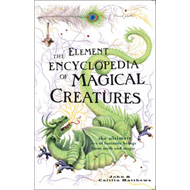 The Element Encyclopedia of Magical Creatures: The Ultimate A-Z of Fantastic Beings from Myth and Ma (BOK)