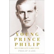 Young Prince Philip: His Turbulent Early Life (BOK)