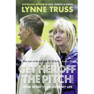 Get Her Off the Pitch!: How Sport Took Over My Life (BOK)