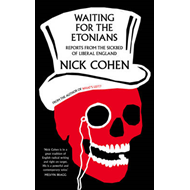 Waiting for the Etonians: Reports from the Sickbed of Liberal England (BOK)