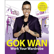 Work Your Wardrobe: Gok's Gorgeous Guide to Style That Lasts (BOK)