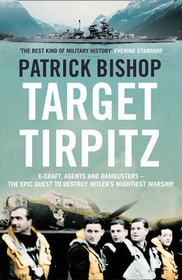 Target Tirpitz: X-Craft, Agents and Dambusters - the Epic Quest to Destroy Hitler's Mightiest Warshi (BOK)