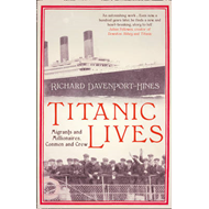 Titanic Lives: Migrants and Millionaires, Conmen and Crew (BOK)