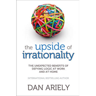 The Upside of Irrationality: The Unexpected Benefits of Defying Logic at Work and at Home (BOK)