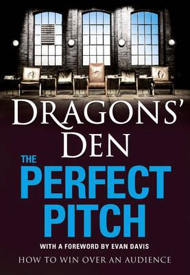 Dragons' Den: The Perfect Pitch: How to Win Over an Audience (BOK)