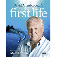 David Attenborough's First Life: A Journey Back in Time with Matt Kaplan (BOK)