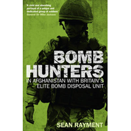 Bomb Hunters: In Afghanistan with Britain's Elite Bomb Disposal Unit (BOK)