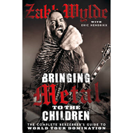 Bringing Metal to the Children: The Complete Berserker's Guide to World Tour Domination (BOK)
