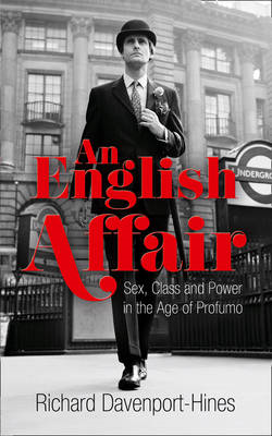 An English Affair: Sex, Class and Power in the Age of Profumo (BOK)