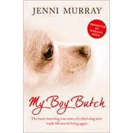 My Boy Butch: The Heart-warming True Story of a Little Dog Who Made Life Worth Living Again (BOK)