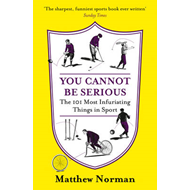 You Cannot be Serious!: The 101 Most Infuriating Things in Sport (BOK)