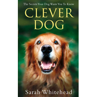 Clever Dog: The Secrets Your Dog Wants You to Know (BOK)