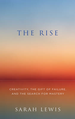 The Rise: Creativity, the Gift of Failure, and the Search for Mastery (BOK)
