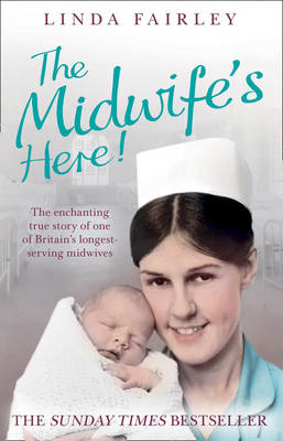 The Midwife's Here: The Enchanting True Story of One of Britain's Longest Serving Midwives (BOK)