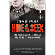 Hide and Seek: The Irish Priest in the Vatican Who Defied the Nazi Command. The Dramatic True Story (BOK)
