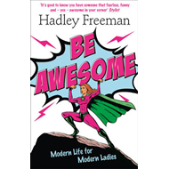 Be Awesome: Modern Life for Modern Ladies (BOK)