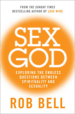 Sex God: Exploring the Endless Questions Between Spirituality and Sexuality (BOK)