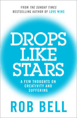 Drops Like Stars: A Few Thoughts on Creativity and Suffering (BOK)