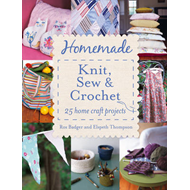 Homemade Knit, Sew and Crochet: 25 Home Craft Projects (BOK)