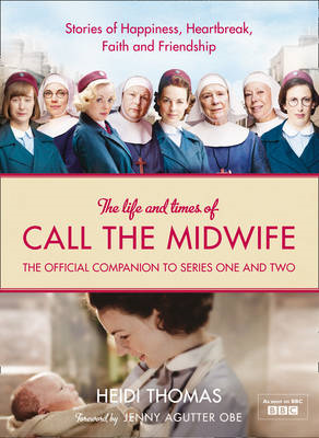 The Life and Times of Call the Midwife: The Official Companion to Series One and Two (BOK)