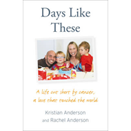 Days Like These: A Life Cut Short by Cancer, a Love That Touched the World (BOK)