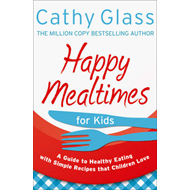 Happy Mealtimes for Kids: A Guide to Making Healthy Meals That Children Love (BOK)