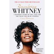 Remembering Whitney: A Mother's Story of Life, Loss and the Night the Music Stopped (BOK)