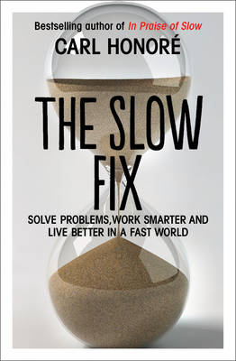 The Slow Fix: Solve Problems, Work Smarter and Live Better in a Fast World (BOK)