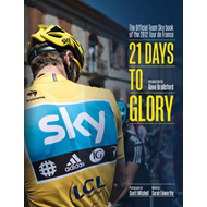 21 Days to Glory: The Official Team Sky Book of the 2012 Tour de France (BOK)
