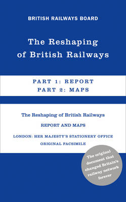 The Reshaping of British Railways: Part 1: Report & Part 2: Maps (BOK)