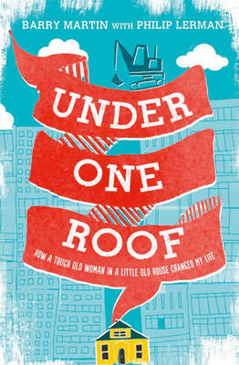 Under One Roof: How a Tough Old Woman in a Little Old House Changed My Life (BOK)