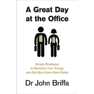 A Great Day at the Office: Simple Strategies to Maximize Your Energy and Get More Done More Easily (BOK)