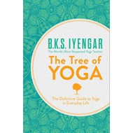 The Tree of Yoga: The Definitive Guide to Yoga in Everyday Life (BOK)