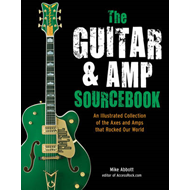 The Guitar and Amp Sourcebook: An Illustrated Collection of the Axes and Amps That Rocked Our World (BOK)