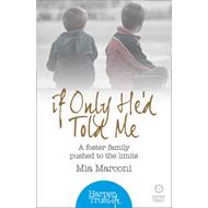 If Only He'd Told Me: A Foster Family Pushed to the Limits (BOK)