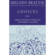 Choices: Taking Control of Your Life and Making it Matter (BOK)