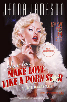 How to Make Love Like a Porn Star (BOK)