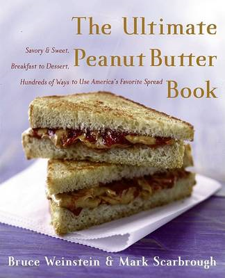 The Ultimate Peanut Butter Book: Savory and Sweet, Breakfast to Dessert, Hundereds of Ways to Use Am (BOK)