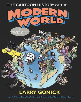 The Cartoon History of the Modern World: From Columbus to the Constitution: Pt. 1 (BOK)