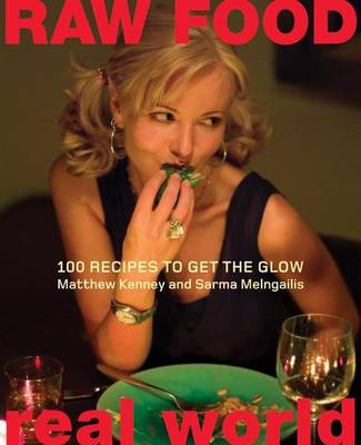 Raw Food Real World: 100 Recipes to Get the Glow (BOK)