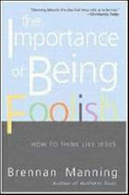 The Importance of Being Foolish: How to Think Like Jesus (BOK)