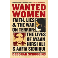 Wanted Women: Faith, Lies, and the War on Terror: The Lives of Ayaan Hirsi Ali and Aafia Siddiqui (BOK)