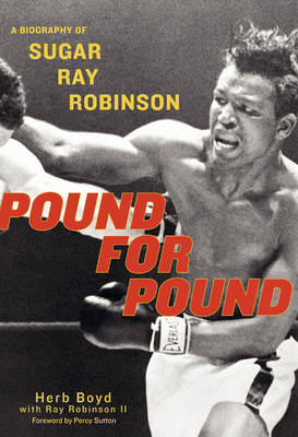 Pound for Pound: A Biography of Sugar Ray Robinson (BOK)