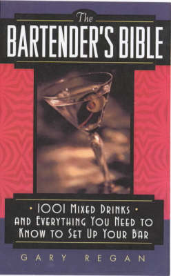 The Bartender's Bible: 1001 Mixed Drinks and Everything You Need to Know to Set up Your Bar (BOK)