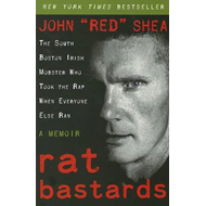 Rat Bastards: The South Boston Irish Mobster Who Took the Rap When Everyone Else Ran (BOK)