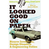 It Looked Good on Paper: Bizarre Inventions, Design Disasters, and Engineering Follies (BOK)
