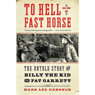 To Hell on a Fast Horse: Billy the Kid, Pat Garrett, and the Epic Chase to Justice in the Old West (BOK)