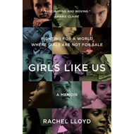 Girls Like Us: Fighting for a World Where Girls are Not for Sale: A Memoir (BOK)